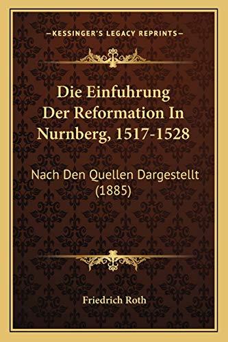 9781168428790: Die Einfuhrung Der Reformation In Nurnberg, 1517-1528: Nach Den Quellen Dargestellt (1885) (German Edition)