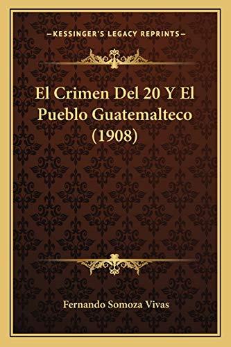 9781168429056: El Crimen Del 20 Y El Pueblo Guatemalteco (1908) (Spanish Edition)