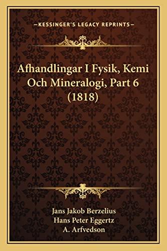 9781168430021: Afhandlingar I Fysik, Kemi Och Mineralogi, Part 6 (1818) (Spanish Edition)
