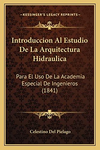 9781168431127: Introduccion Al Estudio de La Arquitectura Hidraulica: Para El USO de La Academia Especial de Ingenieros (1841)