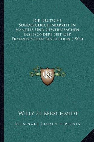 9781168432773: Die Deutsche Sondergerichtsbarkeit in Handels Und Gewerbesachen Insbesondere Seit Der Franzosischen Revolution (1904)