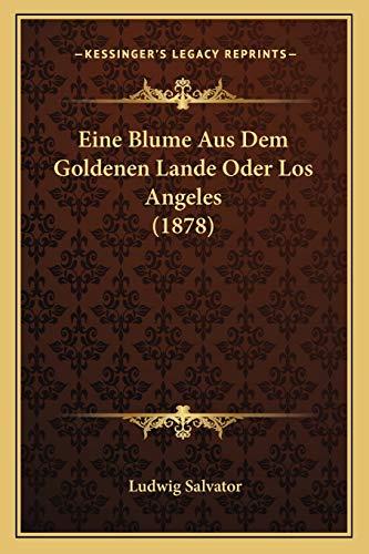 9781168435279: Eine Blume Aus Dem Goldenen Lande Oder Los Angeles (1878) (German Edition)