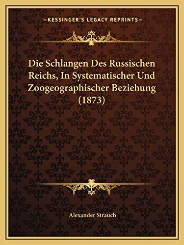 Die Schlangen Des Russischen Reichs, In Systematischer Und Zoogeographischer Beziehung (1873) (German Edition) (1168437474) by Alexander Strauch
