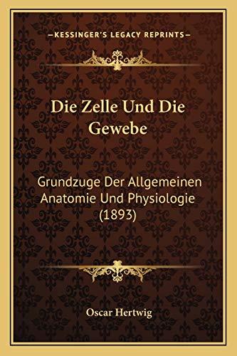 9781168438157: Die Zelle Und Die Gewebe: Grundzuge Der Allgemeinen Anatomie Und Physiologie (1893)