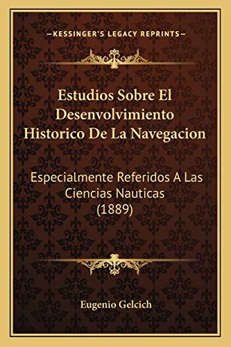 9781168438829: Estudios Sobre El Desenvolvimiento Historico de La Navegacion: Especialmente Referidos a Las Ciencias Nauticas (1889)