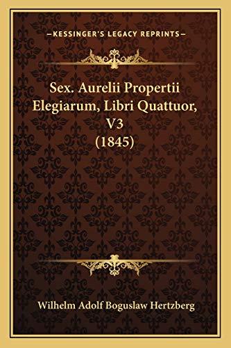 9781168440594: Sex. Aurelii Propertii Elegiarum, Libri Quattuor, V3 (1845) (Latin Edition)