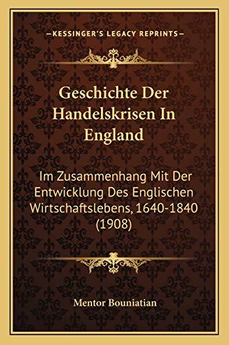 9781168441003: Geschichte Der Handelskrisen in England: Im Zusammenhang Mit Der Entwicklung Des Englischen Wirtschaftslebens, 1640-1840 (1908)
