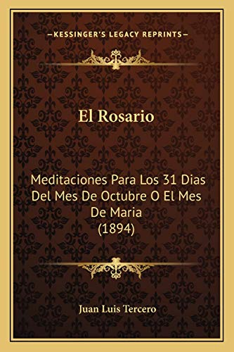 9781168441478: El Rosario: Meditaciones Para Los 31 Dias Del Mes De Octubre O El Mes De Maria (1894) (Spanish Edition)