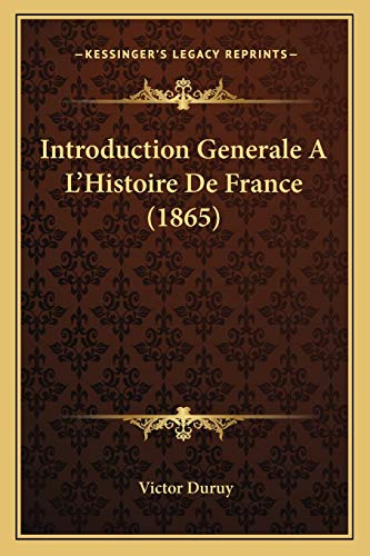 9781168442994: Introduction Generale A L'Histoire de France (1865)
