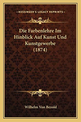 9781168443861: Die Farbenlehre Im Hinblick Auf Kunst Und Kunstgewerbe (1874) (German Edition)