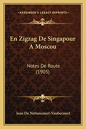 9781168444547: En Zigzag De Singapour A Moscou: Notes De Route (1905) (French Edition)