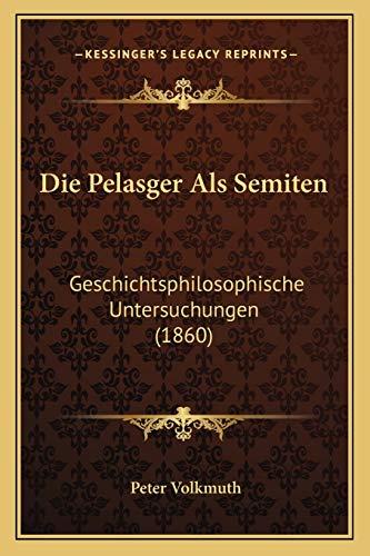 9781168445537: Die Pelasger ALS Semiten: Geschichtsphilosophische Untersuchungen (1860)