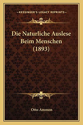 Die Naturliche Auslese Beim Menschen (1893) (German Edition)