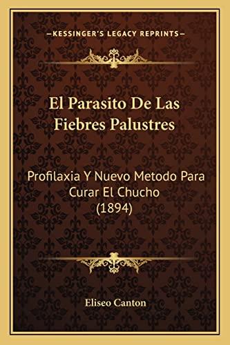 9781168449436: El Parasito de Las Fiebres Palustres: Profilaxia y Nuevo Metodo Para Curar El Chucho (1894)