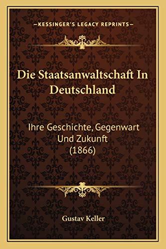 9781168449818: Die Staatsanwaltschaft In Deutschland: Ihre Geschichte, Gegenwart Und Zukunft (1866) (German Edition)