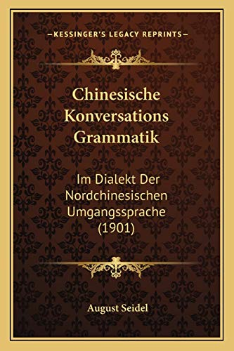 9781168450753: Chinesische Konversations Grammatik: Im Dialekt Der Nordchinesischen Umgangssprache (1901)