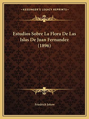9781168451019: Estudios Sobre La Flora de Las Islas de Juan Fernandez (1896)