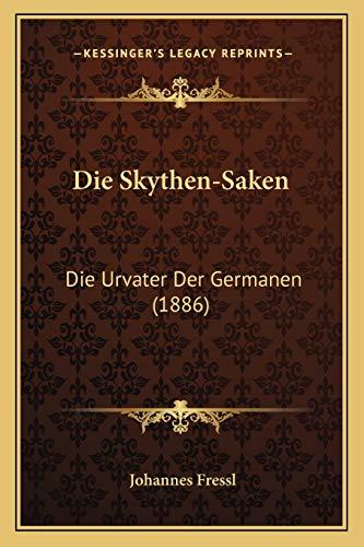 9781168451903: Die Skythen-Saken: Die Urvater Der Germanen (1886)