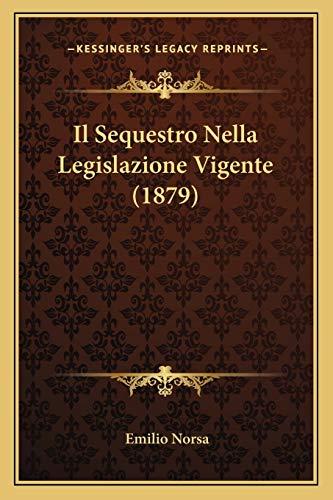9781168454416: Il Sequestro Nella Legislazione Vigente (1879)