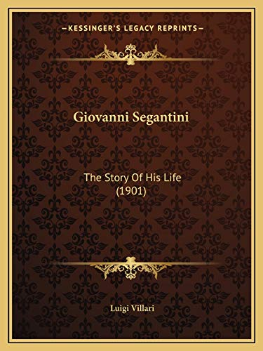 9781168454867: Giovanni Segantini: The Story Of His Life (1901)