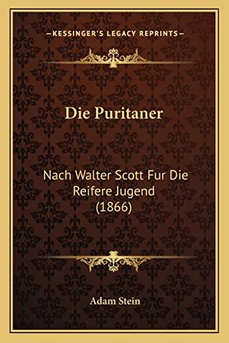 9781168455529: Die Puritaner: Nach Walter Scott Fur Die Reifere Jugend (1866)