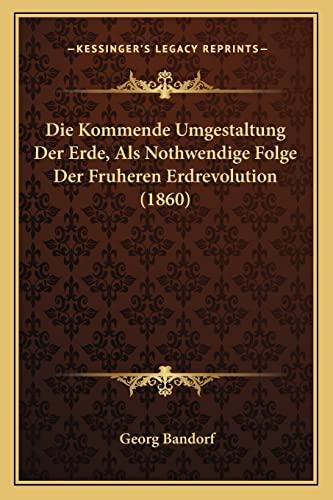 9781168456441: Die Kommende Umgestaltung Der Erde, ALS Nothwendige Folge Der Fruheren Erdrevolution (1860)