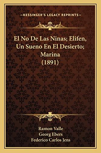 El No De Las Ninas; Elifen, Un Sueno En El Desierto; Marina (1891) (Spanish Edition) (1168457491) by Ramon Valle; Georg Ebers; Federico Carlos Jens