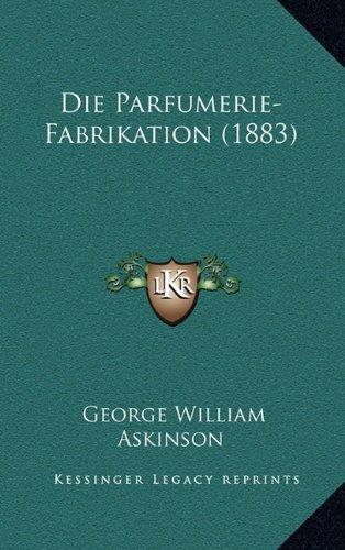 9781168459312: Die Parfumerie-Fabrikation (1883)