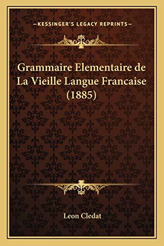 9781168459787: Grammaire Elementaire de La Vieille Langue Francaise (1885) (French Edition)