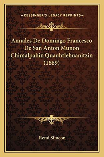 9781168461698: Annales De Domingo Francesco De San Anton Munon Chimalpahin Quauhtlehuanitzin (1889) (French Edition)