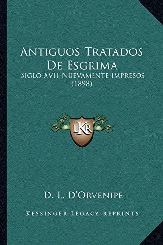 9781168463890: Antiguos Tratados De Esgrima: Siglo XVII Nuevamente Impresos (1898) (Spanish Edition)