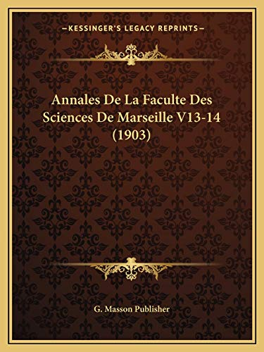 9781168464538: Annales De La Faculte Des Sciences De Marseille V13-14 (1903) (French Edition)