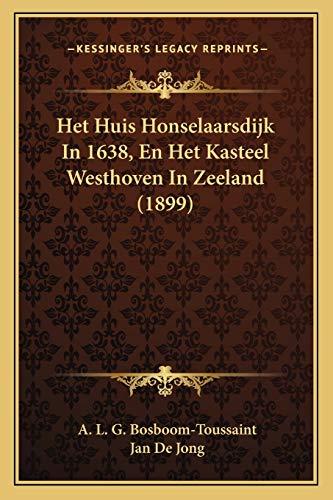 Het Huis Honselaarsdijk in 1638 en Het: A. L. G.