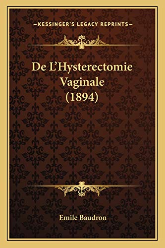 9781168465931: De L'Hysterectomie Vaginale (1894) (French Edition)