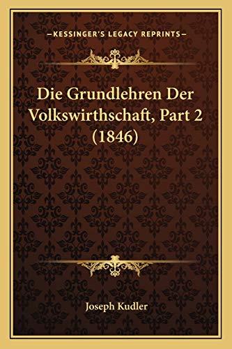 Die Grundlehren der Volkswirthschaft Part by Joseph Kudler 2010 Paperback - Joseph Kudler