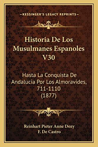9781168473356: Historia De Los Musulmanes Espanoles V30: Hasta La Conquista De Andalucia Por Los Almoravides, 711-1110 (1877) (Spanish Edition)