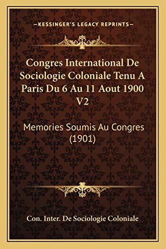 9781168473479: Congres International De Sociologie Coloniale Tenu A Paris Du 6 Au 11 Aout 1900 V2: Memories Soumis Au Congres (1901) (French Edition)