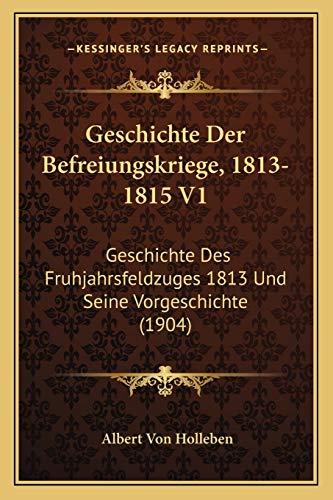 9781168475862: Geschichte Der Befreiungskriege, 1813-1815 V1: Geschichte Des Fruhjahrsfeldzuges 1813 Und Seine Vorgeschichte (1904)