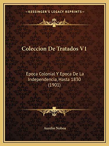 9781168481825: Coleccion De Tratados V1: Epoca Colonial Y Epoca De La Independencia, Hasta 1830 (1901) (Spanish Edition)