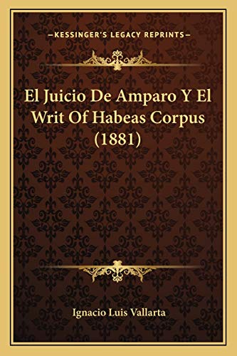 9781168484581: El Juicio De Amparo Y El Writ Of Habeas Corpus (1881) (Spanish Edition)