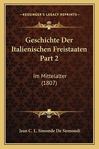 9781168489227: Geschichte Der Italienischen Freistaaten Part 2: Im Mittelalter (1807)