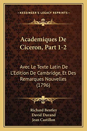 9781168489920: Academiques De Ciceron, Part 1-2: Avec Le Texte Latin De L'Edition De Cambridge, Et Des Remarques Nouvelles (1796) (French Edition)
