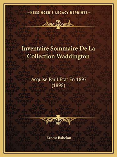 9781168492579: Inventaire Sommaire De La Collection Waddington: Acquise Par L'Etat En 1897 (1898) (French Edition)