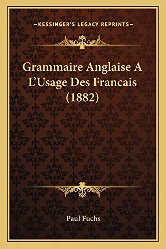 9781168493156: Grammaire Anglaise A L'Usage Des Francais (1882) (French Edition)