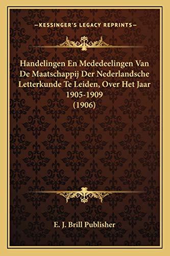 9781168493279: Handelingen En Mededeelingen Van De Maatschappij Der Nederlandsche Letterkunde Te Leiden, Over Het Jaar 1905-1909 (1906) (Dutch Edition)