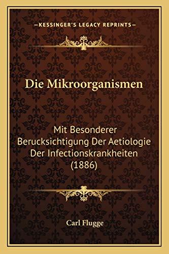 9781168495686: Die Mikroorganismen: Mit Besonderer Berucksichtigung Der Aetiologie Der Infectionskrankheiten (1886)