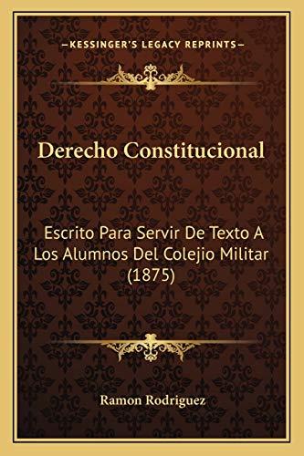 9781168496799: Derecho Constitucional: Escrito Para Servir de Texto a Los Alumnos del Colejio Militar (1875)