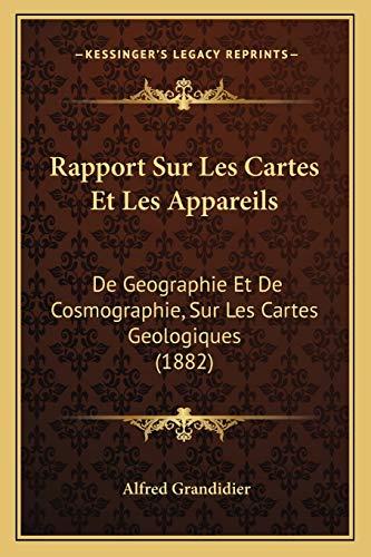 9781168497093: Rapport Sur Les Cartes Et Les Appareils: De Geographie Et De Cosmographie, Sur Les Cartes Geologiques (1882) (French Edition)