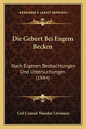 9781168497130: Die Geburt Bei Engem Becken: Nach Eigenen Beobachtungen Und Untersuchungen (1884)