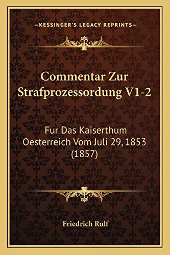 9781168497192: Commentar Zur Strafprozessordung V1-2: Fur Das Kaiserthum Oesterreich Vom Juli 29, 1853 (1857) (German Edition)